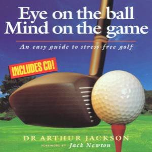 Eye On The Ball, Mind On The Game by Dr Arthur Jackson