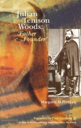 Julian Tenison Woods: 'Father Founder' by Margaret M Press