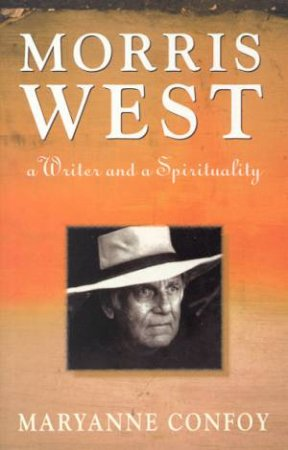 Morris West: A Writer And  A Spirituality by Maryanne Confoy