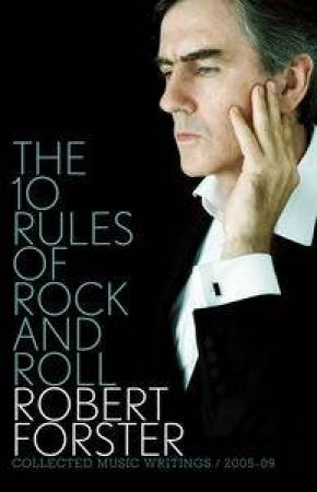 10 Rules of Rock and Roll: Collected Music Writings 2005-09