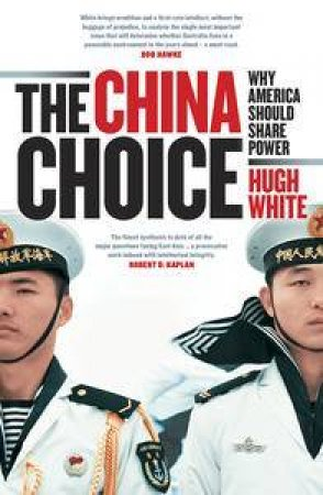 The China Choice: Why America Should Share Power by Hugh White