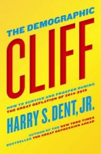The Demographic Cliff: How to survive and prosper during the Great Deflation of 2014-2019 by Jr. Harry S. Dent