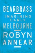 Bearbrass Imagining Early Melbourne