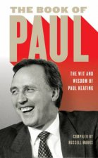 The Book of Paul: The Wit & Wisdom of Paul Keating by Russell Marks