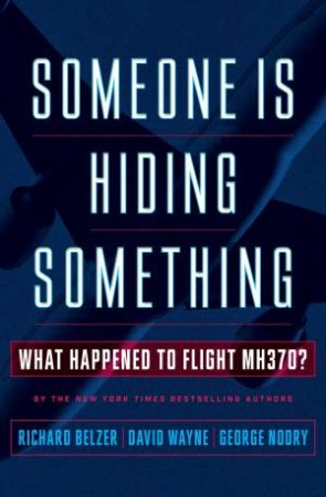 Someone Is Hiding Something: What Happened to Flight MH370?