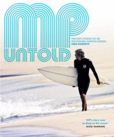 MP Untold: The Lost Stories of an Australian Surfing Legend