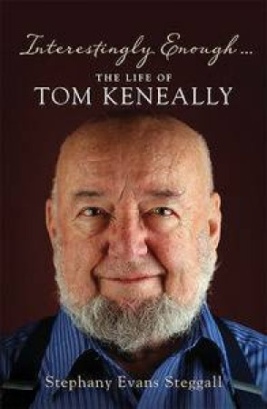 Interestingly Enough... The Life of Tom Keneally by Stephany Stegall