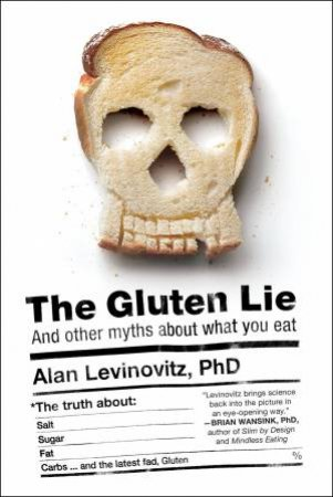 The Gluten Lie: And Other Myths About What You Eat