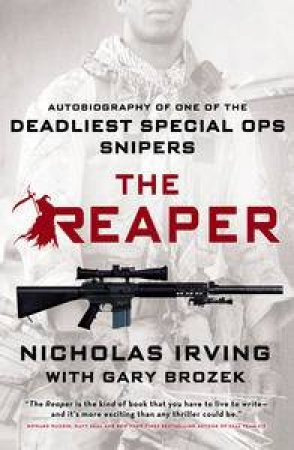 The Reaper: Autobiography of One of the Deadliest Special Ops Snipers by Nicholas Irving & Gary Brozek