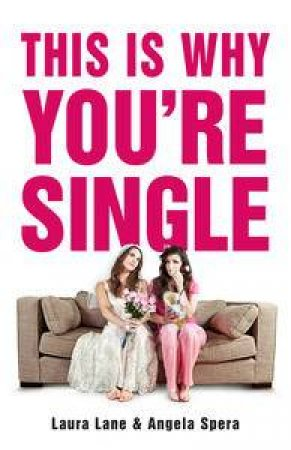 This Is Why You're Single by Laura Lane & Angela Spera