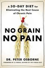 No Grain No Pain A 30Day Diet for Eliminating the Root Cause of Chronic Pain
