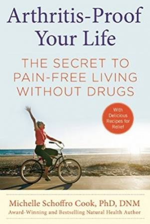 Arthritis-Proof Your Life: The Secret To Pain-Free Living Without Drugs by Michelle Schoffro Cook
