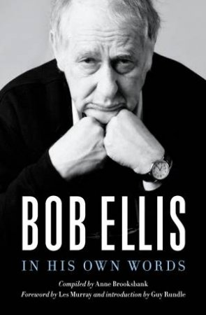 Bob Ellis: In His Own Words