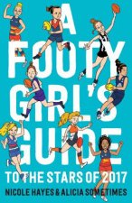 Footy Girls Guide To The Stars Of 2017 by Nicole Hayes & Alicia Sometimes