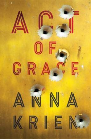 Act Of Grace by Anna Krien