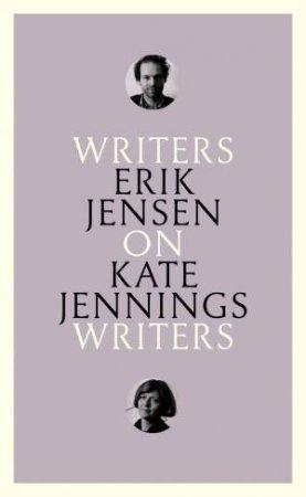 Writers On Writers: On Kate Jennings by Erik Jensen