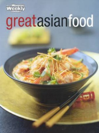 Australian Women's Weekly Cookbooks: Great Asian Food by Various