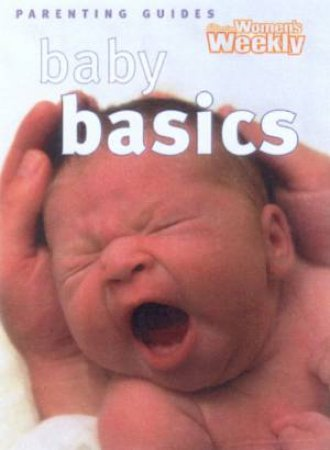 Australian Women's Weekly Mini Parenting Guides: Baby Basics by Various