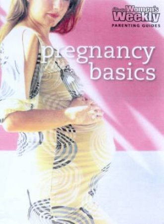 Australian Women's Weekly Parenting Guides: Pregnancy Basics by Carol Fallows