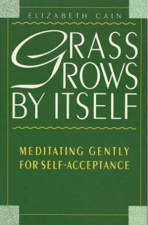 Grass Grows By Itself by Elizabeth Cain