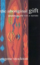 The Aboriginal Gift Spirituality For A Nation