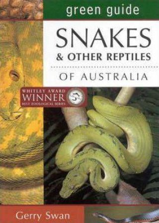 Green Guide: Snakes And Other Reptiles Of Australia by Gerry Swan