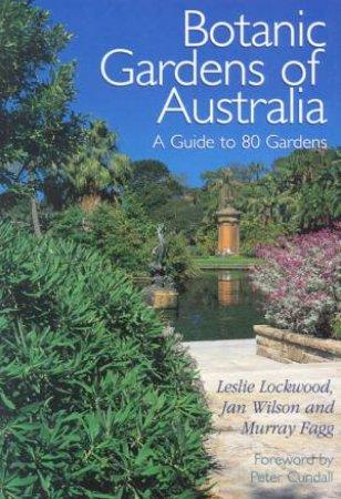 Botanic Gardens Of Australia: A Guide To 80 Gardens by Leslie Lockwood & Jan Wilson & Murray Fagg