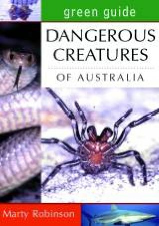 Green Guide: Dangerous Creatures Of Australia by Martyn Robinson