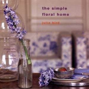The Simple Floral Home by Julia Bird