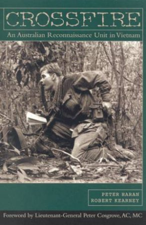 Crossfire: An Australian Reconnaissance Unit In Vietnam by Peter Haran & Robert Kearney