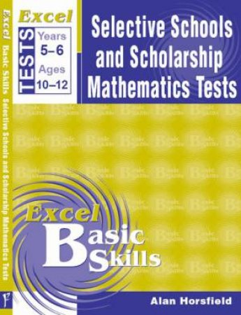 Excel Selective Schools & Scholarship Mathematics Tests by Alan Horsfield