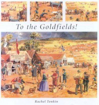 To The Goldfields! by Rachel Tonkin