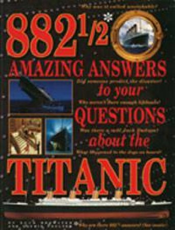 882 1/2 Amazing Answers To Your Questions About The Titanic by Hugh  Brewster & Laurie Coulter