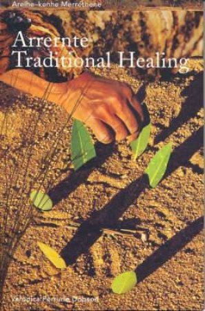 Merrethene Arelhe-Kenhe: Traditional Arrente Healing by Veronica Dobson