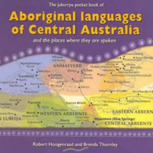 Aboriginal Languages Of Central Australia: And Where They Were Spoken by Robert Hoogenroad