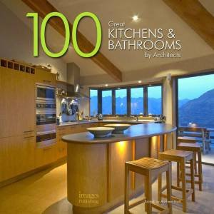 100 Great Kitchens and Bathrooms by Various