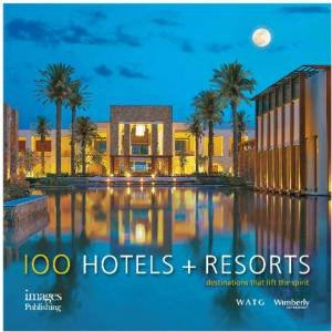 100 Hotels + Resorts by Howard J. Wolff