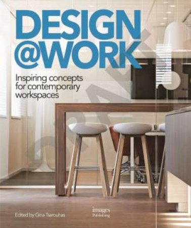 Design at Work: Inspiring Concepts for Contemporary by GINA TSAROUHAS