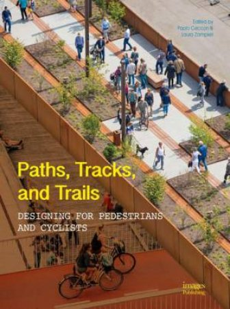 Paths, Tracks And Trails: Designing For Pedestrians And Cyclists by Paolo Ceccon & Laura Zampieri