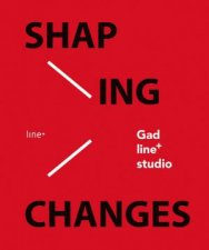 Shaping Changes gad line studio
