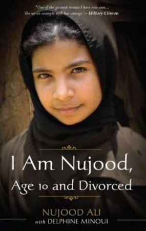 I Am Nujood, Age 10 And Divorced by Nujood Ali & Delphine Minoui