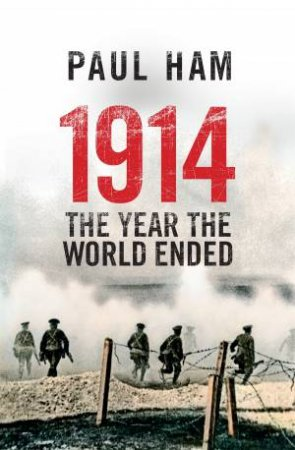 1914: The Year the World Ended by Paul Ham