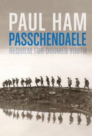 Passchendaele: Requiem for Doomed Youth