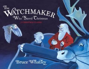 The Watchmaker Who Saved Christmas by Bruce Whatley