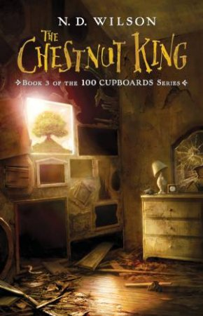 The Chestnut King by N D Wilson