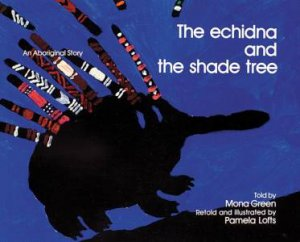An Aboriginal Story: The Echidna And The Shade Tree by Pamela Lofts