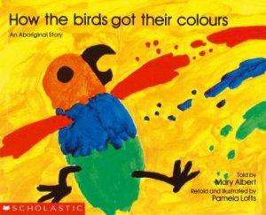 An Aboriginal Story: How The Birds Got Their Colours by Pamela Lofts