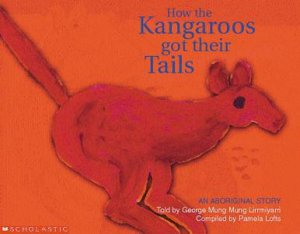 Aboriginal Story: How The Kangaroos Got Their Tails by Pamela Lofts