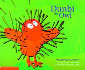 An Aboriginal Story: Dunbi The Owl by Pamela Lofts