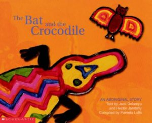 An Aboriginal Story: Bat And The Crocodile by Pamela Lofts